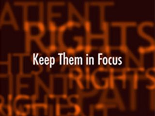 Patient Rights: Keep Them in Focus